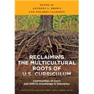 Reclaiming the Multicultural Roots of U.s. Curriculum by Au, Wayne; Brown, Anthony L.; Calderon, Dolores, 9780807756782