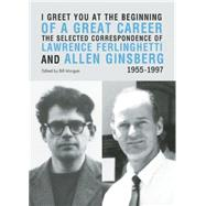 I Greet You at the Beginning of a Great Career by Ferlinghetti, Lawrence; Ginsberg, Allen; Morgan, Bill, 9780872866782