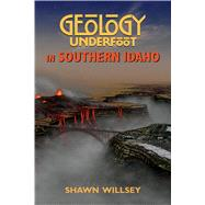 Geology Underfoot in Southern Idaho by Willsey, Shawn, 9780878426782