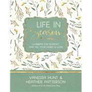 Life in Season by Hunt, Vanessa; Patterson, Heather, 9781617956782