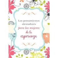 Los pensamientos alentadores para las mujeres/ Encouraging thoughts for women by Barbour Publishing, 9781634096782