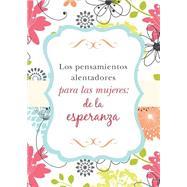 Los pensamientos alentadores para las mujeres/ Encouraging thoughts for women by Barbour Publishing, 9781634096782