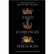 Tres coronas oscuras/ Three dark crowns by Blake, Kendare, 9789876096782