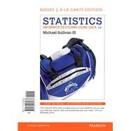 Statistics Informed Decisions Using Data, Books a la Carte Edition plus NEW MyStatLab with Pearson eText-- Access Card Package by Sullivan, Michael, III, 9780134136783