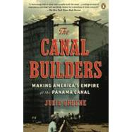 Canal Builders : Making America's Empire at the Panama Canal by Greene, Julie (Author), 9780143116783