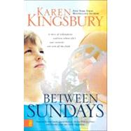 Between Sundays by Karen Kingsbury, New York Times Bestselling Author, 9780310286783