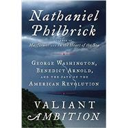 Valiant Ambition by Philbrick, Nathaniel, 9780525426783