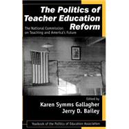 The Politics of Teacher Education Reform; The National Commission on Teaching and America's Future by Karen Symms Gallagher, 9780761976783