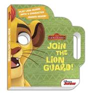 The Lion Guard Join the Lion Guard! by Disney Book Group; Disney Storybook Art Team, 9781484746783