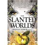 The Slanted Worlds by Fisher, Catherine, 9780142426784