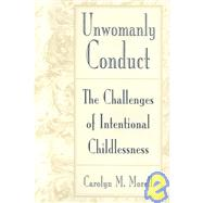Unwomanly Conduct: The Challenges of Intentional Childlessness by Morell,Carolyn Mackelcan, 9780415906784