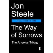 The Way of Sorrows by Steele, Jon, 9780451476784