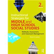 Instructional Strategies for Middle and High School Social Studies: Methods, Assessment, and Classroom Management by Larson; Bruce E., 9781138846784