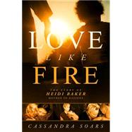 Love Like Fire by Soars, Cassandra, 9781629986784