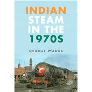Indian Steam in the 1970s by Woods, George, 9781445666785