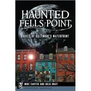 Haunted Fells Point by Carter, Michael; Dray, Julia, 9781467136785