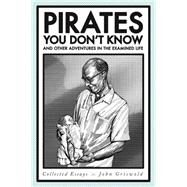 Pirates You Don't Know, and Other Adventures in the Examined Life: Collected Essays by Griswold, John, 9780820346786