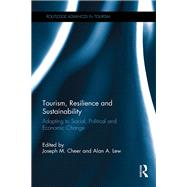 Tourism, Resilience and Sustainability: Adapting to Social, Political and Economic Change by Cheer; Joseph M., 9781138206786
