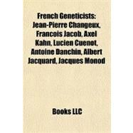 French Geneticists : Jean-Pierre Changeux, François Jacob, Axel Kahn, Lucien Cuénot, Antoine Danchin, Albert Jacquard, Jacques Monod by , 9781155896786