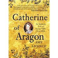 Catherine of Aragon by Licence, Amy, 9781445656786