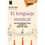 El lenguaje musical: Claves Para Comprender Y Utilizar La Ortografía Y La Gramática De La Música by Jofré-Fradera, Josep, 9788415256786