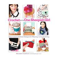 Crochet with One Sheepish Girl Easy Lessons & Sweet Designs for Wearing, Living & Giving by Crawford, Meredith, 9781936096787