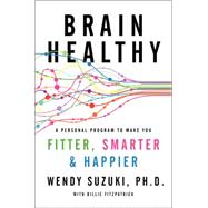 Healthy Brain, Happy Life: A Personal Program to Activate Your Brain and Do Everything Better by Suzuki, Wendy, Ph.D.; Fitzpatrick, Billie, 9780062366788