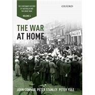 The War at Home: Volume IV The Centenary History of Australia and the Great War by Connor, John; Stanley, Peter; Yule, Peter; Grey, Jeffrey, 9780195576788