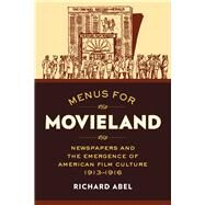 Menus for Movieland: Newspapers and the Emergence of American Film Culture, 1913-1916 9780520286788N