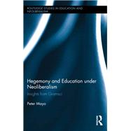 Hegemony and Education Under Neoliberalism: Insights from Gramsci by Mayo,Peter, 9781138286788