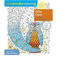 Zendoodle Coloring: Wise Owls Fanciful Owls to Color and Display by Muller, Deborah, 9781250126788