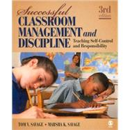 Successful Classroom Management and Discipline : Teaching Self-Control and Responsibility by Tom V. Savage, 9781412966788