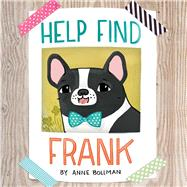 Help Find Frank by Bollman, Anne, 9781454926788