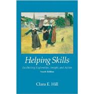 Helping Skills: Facilitating Exploration, Insight, and Action by Hill, Clara E., 9781433816789