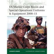 US Marine Corps Recon and Special Operations Uniforms & Equipment 2000–15 by Eward, J. Kenneth; Eward, J. Kenneth, 9781472806789