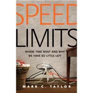 Speed Limits: Where Time Went and Why We Have So Little Left by Taylor, Mark C., 9780300216790