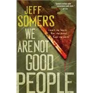 We Are Not Good People by Somers, Jeff, 9781451696790