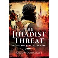 The Jihadist Threat by Moorcraft, Paul, 9781473856790