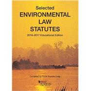 Selected Environmental Law Statutes: 2016-2017 Educational Edition (Selected Statutes) by Craig, Robin, 9781634606790