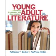 Young Adult Literature Exploration, Evaluation, and Appreciation by Bucher, Katherine T.; Hinton, KaaVonia M, 9780133066791