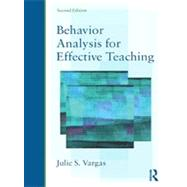 Behavior Analysis for Effective Teaching by Vargas; Julie S., 9780415526791