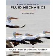 A Brief Introduction To Fluid Mechanics, 5th Edition by Donald F. Young (Iowa State University); Bruce R. Munson (Iowa State University); Theodore H. Okiishi (Iowa State University); Wade W. Huebsch (West Virginia University), 9780470596791
