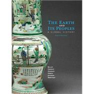 The Earth and Its Peoples A Global History by Bulliet, Richard; Crossley, Pamela; Headrick, Daniel; Hirsch, Steven; Johnson, Lyman, 9781285436791