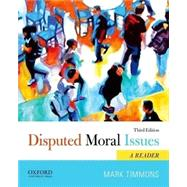 Disputed Moral Issues A Reader by Timmons, Mark, 9780199946792
