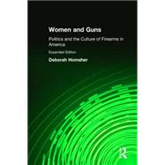 Women and Guns: Politics and the Culture of Firearms in America: Politics and the Culture of Firearms in America by Homsher,Deborah, 9780765606792