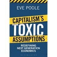 Capitalism's Toxic Assumptions Redefining Next Generation Economics by Poole, Eve, 9781472916792