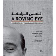 A Roving Eye Head to Toe in Egyptian Arabic Expressions by Ateek, Mona; Hassan, Mona Kamel; Naylor, Trevor; Sarofim, Marian; MacMullen, Doriana, 9789774166792