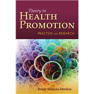 Behavior Theory in Health Promotion Practice and Research by Simons-Morton, Bruce G., 9780763786793