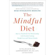 The Mindful Diet How to Transform Your Relationship with Food for Lasting Weight Loss and Vibrant Health 9781451666793N