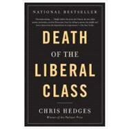 Death of the Liberal Class by Hedges, Chris, 9781568586793